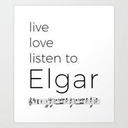Live, love, listen to Elgar Art Print