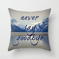 never say goodbye Throw Pillow
