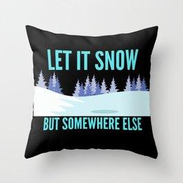 Let It Snow  Somewhere Else Throw Pillow