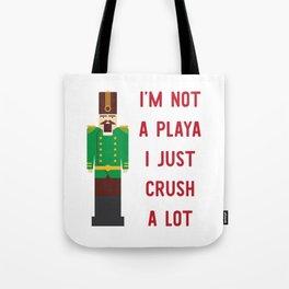 I'm Not A Playa I Just Crush A Lot Tote Bag