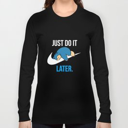 Reality Game Snorlax Just Do It Later Game T-Shirts Long Sleeve T-shirt