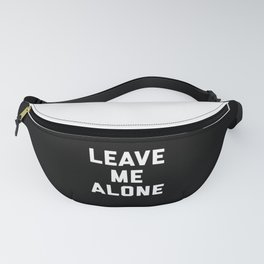Leave Me Alone Funny Quote Fanny Pack