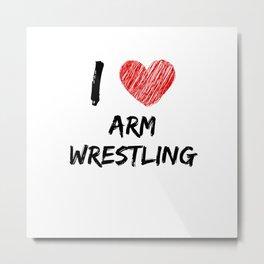 I Love Arm Wrestling Metal Print