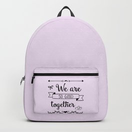 We are so good together Backpack