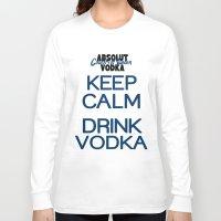 vodka Long Sleeve T-shirts featuring Keep calm drink vodka by junaputra