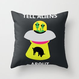 Don't Tell Aliens About Bacon Throw Pillow