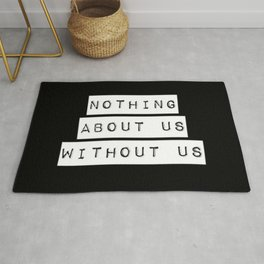 Nothing About Us Without Us Rug