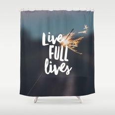 Live Full Lives Shower Curtain