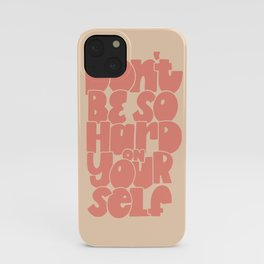 Don't Be So Hard On Yourself iPhone Case