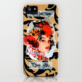 Don't let them tame you.  iPhone Case