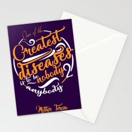 One of the greatest diseases is to be nobody to anybody Mother Teresa Stationery Cards
