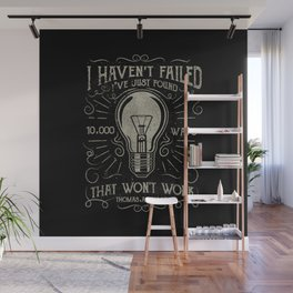 I haven't failed,i've just found 10000 ways that won't work.Thomas A. Edison Wall Mural