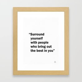 Surround yourself with people who bring out the best in you Framed Art Print
