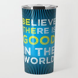 Believe There Is Good In The World Travel Mug