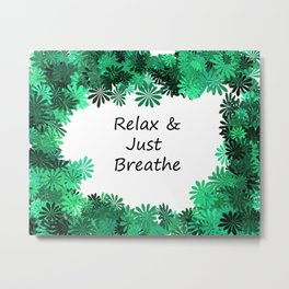 Relax and Just Breathe Metal Print