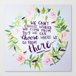 """Quote from The Perks Of Being A Wallflower """"We can't choose where we come from..."""" Canvas Print"""