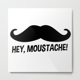 Hey Moustache Metal Print