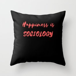 Happiness is Sociology Throw Pillow