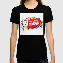 I Think He Meant MANGA T-shirt