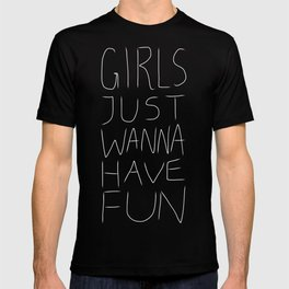 Girls Just Wanna Have Fun on Black T-shirt