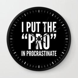 I PUT THE PRO IN PROCRASTINATE (Black & White) Wall Clock