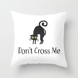 Don't Cross Me - Black Cat Throw Pillow