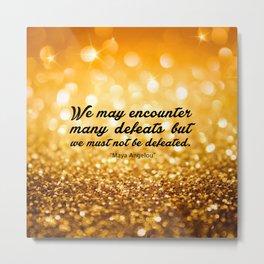 "We may encounter... ""Maya Angelou"" Inspirational Quote Metal Print"