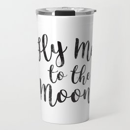 Fly Me To The Moon Quote Love Black and White Minimalist Romantic Anniversary Travel Mug