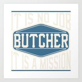 Butcher  - It Is No Job, It Is A Mission Art Print