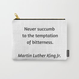 Martin Luther King Inspirational Quote - Never Succumb to the temptation of bitterness Carry-All Pouch