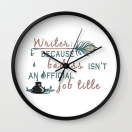 Writer: Because Badass Isn't An Official Job Title Wall Clock