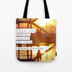Once You Were Here, Now We Are Sane Tote Bag
