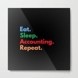 Eat. Sleep. Accounting. Repeat. Metal Print