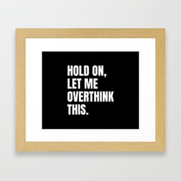 Hold On Let Me Overthink This Quote Framed Art Print