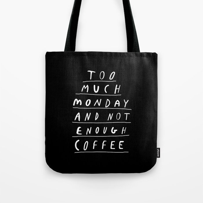 Too Much Monday and Not Enough Coffee black and white typography home kitchen wall decor Tote Bag