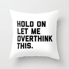 Hold On, Overthink This (White) Funny Quote Throw Pillow