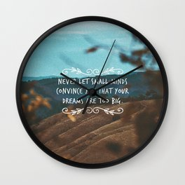 Never let small minds convince you that your dreams are too big. Wall Clock