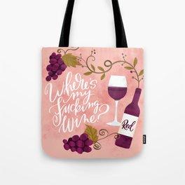 Where's My Fucking Wine? Tote Bag