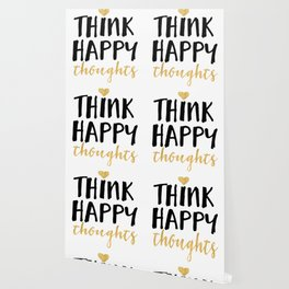 THINK HAPPY THOUGHTS life quote Wallpaper