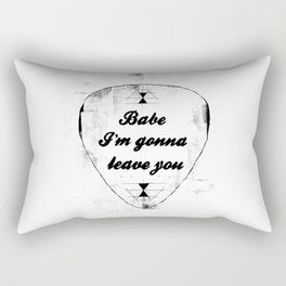 Babe, I'm gonna leave you Rectangular Pillow