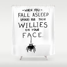 When You Fall Asleep Spiders Rub Their Willies on your Face. Shower Curtain