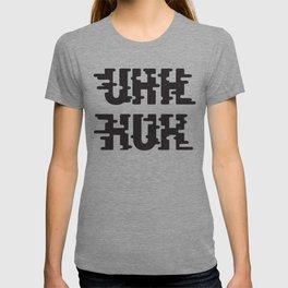 UHH HUH T-shirt