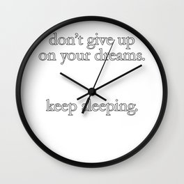 Don't Give Up On Your Dreams Keep Sleeping Wall Clock
