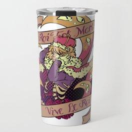 Le Roi Est Mort Travel Mug