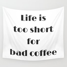Life is too short for bad coffee Wall Tapestry