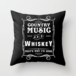 Country Music And Whiskey That's Why I'm Here  Throw Pillow