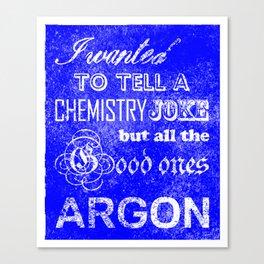 Chemistry Joke Canvas Print