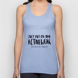 Just put on some activewear Unisex Tank Top