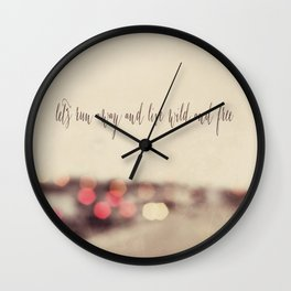 let's run away and live wild and free Wall Clock