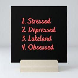 Stressed. Depressed. Lakeland. Obsessed. Mini Art Print